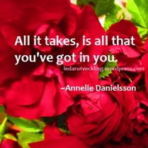 All it takes_is all that you've got in you